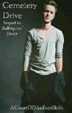 Cemetery Drive | A Draco Malfoy Fanfiction | Sequel to Bulletproof Heart by ACourtOfMalfoysSlyth