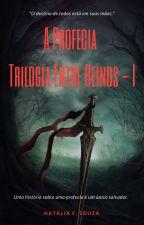 A Profecia - Trilogia Entre Reinos (Livro 1)  by NataliaFSouza