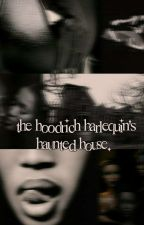 the hoodrich harlequin's haunted house.  by magnumladonna