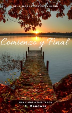 La vida en un sueño: Comienzo y Final by EngelyM