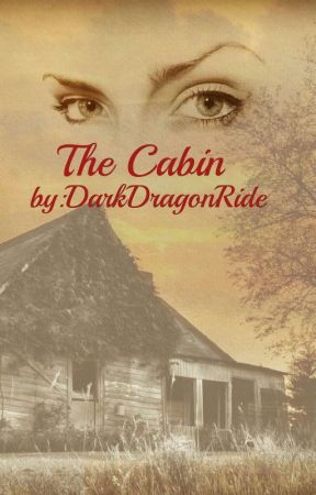 The Cabin (On Hold) by DarkDragonRider