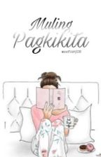 Muling Pagkikita [COMPLETED] by asdfckhjkl08