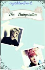 The Babysistter🌷HunHan🌷 by EXO-Lforever16