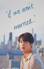if we aren't married || ksj fanfic by bangtanfizz
