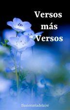 Versos más Versos by ilusionariadelaire