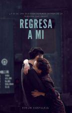 REGRESA A MI by GaelOli