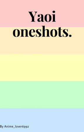 Yaoi one shots! by Nathaniel_Rei