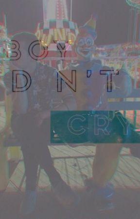 Boy don't cry     >>[joshler] by twentyonetacobells
