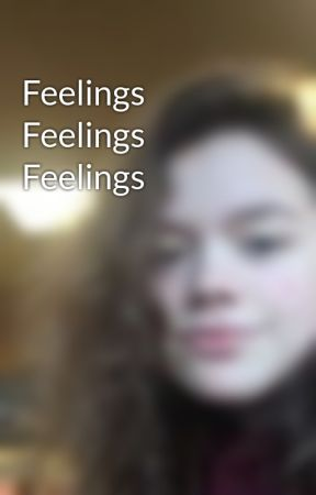 Feelings Feelings Feelings by Life_Is_Swell