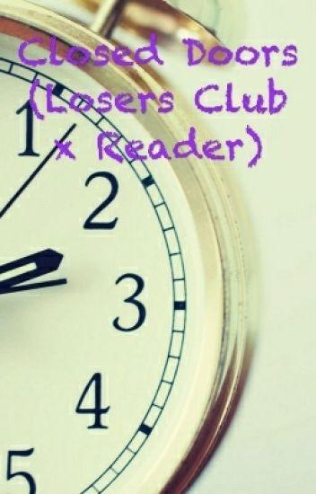 Closed Doors (Losers Club x Reader) - Minty Oreo - Wattpad