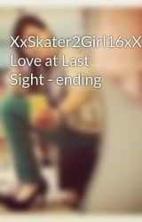 XxSkater2Girl16xX Love at Last Sight - ending by che3sehead