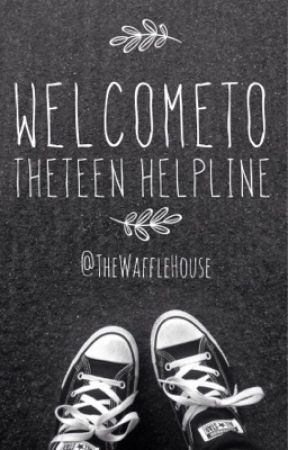 Welcome to the Teen Helpline by TheWaffleHouse