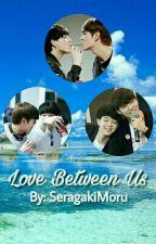 Love Between Us (GodtBas Fanfiction) by SeragakiMoru