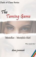 The Taming Game (Montalban - Montefalco Clash) by DianeJeremiah