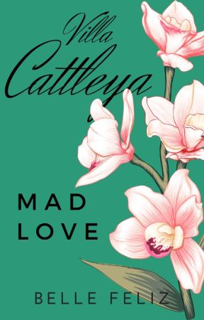 Villa Cattleya 1: Mad Love (Completed) by bellefelizPHR