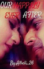 IshRa OS: Our Happily Ever After  by Albeli_26