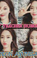 My Teacher Husband by Jeon_Ayunisa
