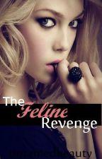 The Feline Revenge  ( On Hold For Summer - sorry-) by untamedbeauty