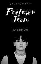Profesor Jeon {Jungkook & Tú} [ONE-SHOT] LEMON by Jilly_Park