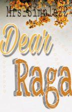 Dear Raga..  by Mrs_Simple22