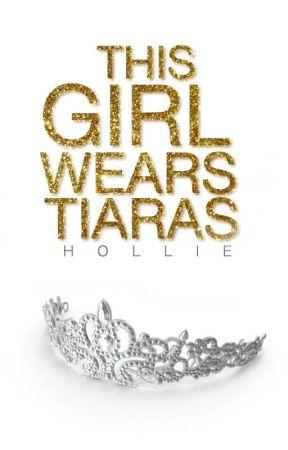 This Girl Wears Tiaras by holliehannah