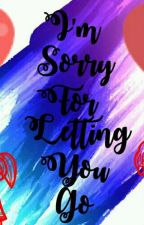 I'm Sorry For Letting You Go by SweetDemonicQueen
