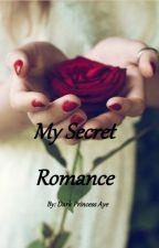 My Secret Romance by DarkPrincessAye