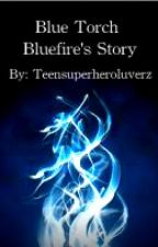 Blue Torch (Bluefire's Story) by Teensuperheroluverz