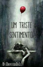 Um Triste Sentimento. by UniversoDaLily