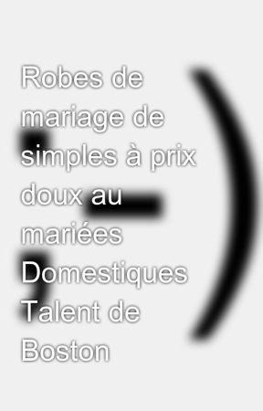Robes de mariage de simples à prix doux au mariées Domestiques Talent de Boston by antwan2path