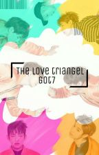 ~The Love Triangle~{Got7} by Taeyong0107