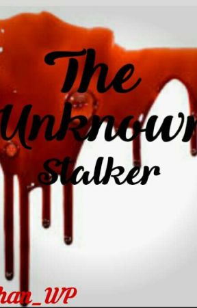 The Unknown Stalker [ON HOLD] by ShaneyVailoces
