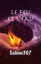 Le Feu et l'Eau (en pause) by Sabine307