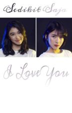Sedikit Saja I Love You (End) by rianaldy90