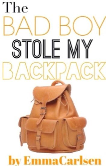 The badboy stole my backpack.