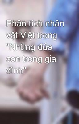 """Phân tích nhân vật Việt trong """"Những đứa con trong gia đình"""""""