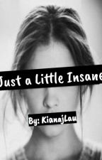 Just a Little Insane by KianajLau