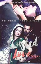 TWISTED LOVE {Arshi FF} by Nam8050211404