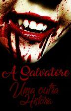 A Salvatore : Uma Outra História by FernandaReall