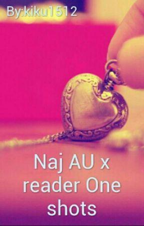 Naj AU x reader One-Shots by kiku1512
