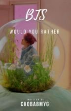 Bts » Would You Rather «  by chobabmyg