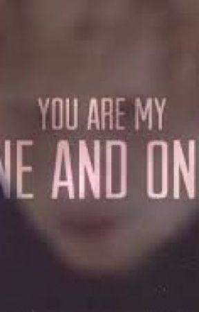 You Are My One And Only Quotes Quotes Because Of Him Wattpad