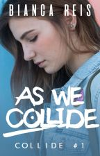 As We Collide #1 by biancabaldassin