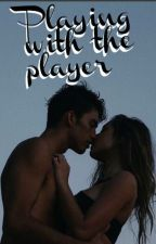 Playing with the Player by saralindd