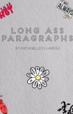 LONG ASS PARAGRAPHS by xXDanielleXxJaregui