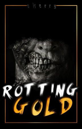 Rotting Gold (#TheOpenNovellaContest) by Cutie576