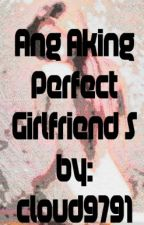 Ang Aking Perfect Girlfriend S by cloud9791