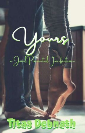 Yours (Joel Pimentel) [Completed] by titasdebnath