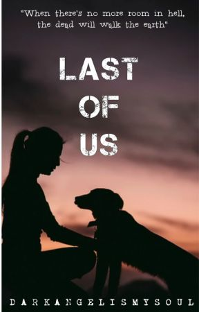 Last of Us #Wattys2018 by darkangelismysoul