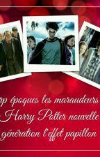 rp époques maraudeurs Harry Potter nouvelle génération l'effet papillon by DemiDeesseASerdaigle